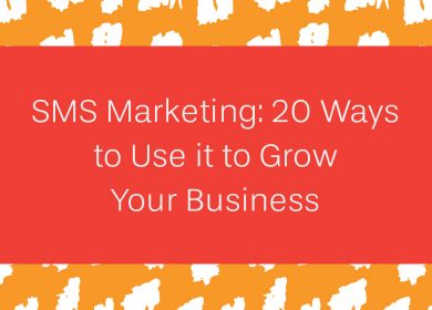 SMS Marketing: 20 Ways to Use it to Grow Your Business