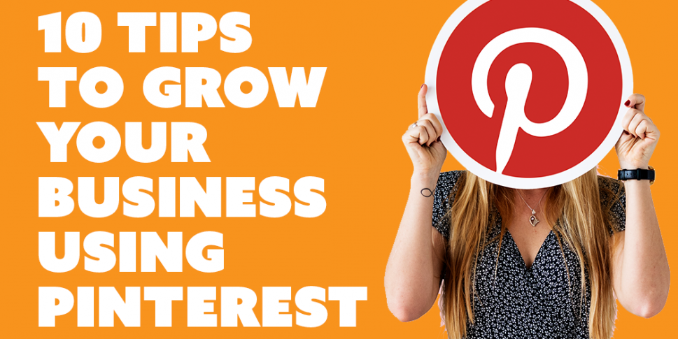 10 tips to grow your business using Pinterest