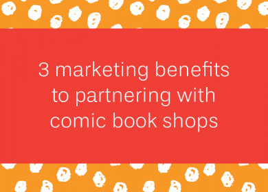 3 marketing benefits to partnering with comic book shops