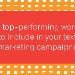 15 top-performing words to include in your text marketing campaigns